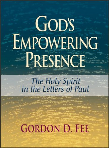God's Empowering Presence: The Holy Spirit in the Letters of Paul by Gordon D. Fee