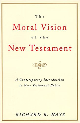 The Moral Vision of the New Testament by Richard B. Hays